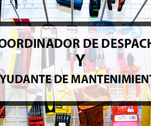 COORDINADOR DE DESPACHO Y AYUDANTE DE MANTENIMIENTO